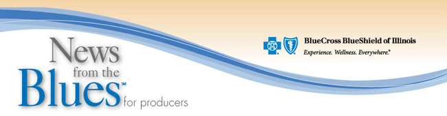 News from the Blues for Producers - Blue Cross and Blue Shield of Illinois